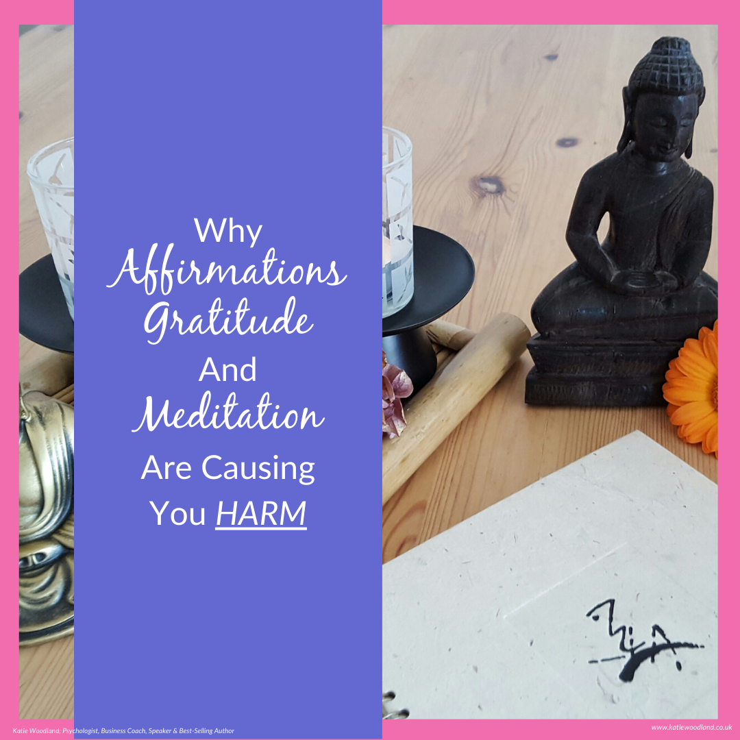 Why Affirmations Gratitude and Meditation Are Causing You Harm