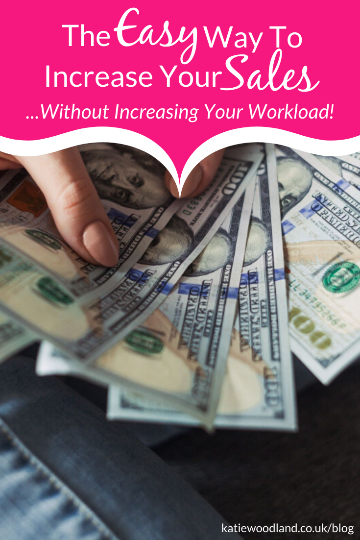 The EASY Way To Increase Your Sales Without Increasing Your Workload