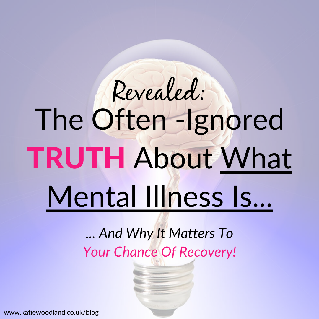 The Often-Ignored TRUTH About What Mental Health Is...  And Why It Matters To Your Chance Of Recovery!